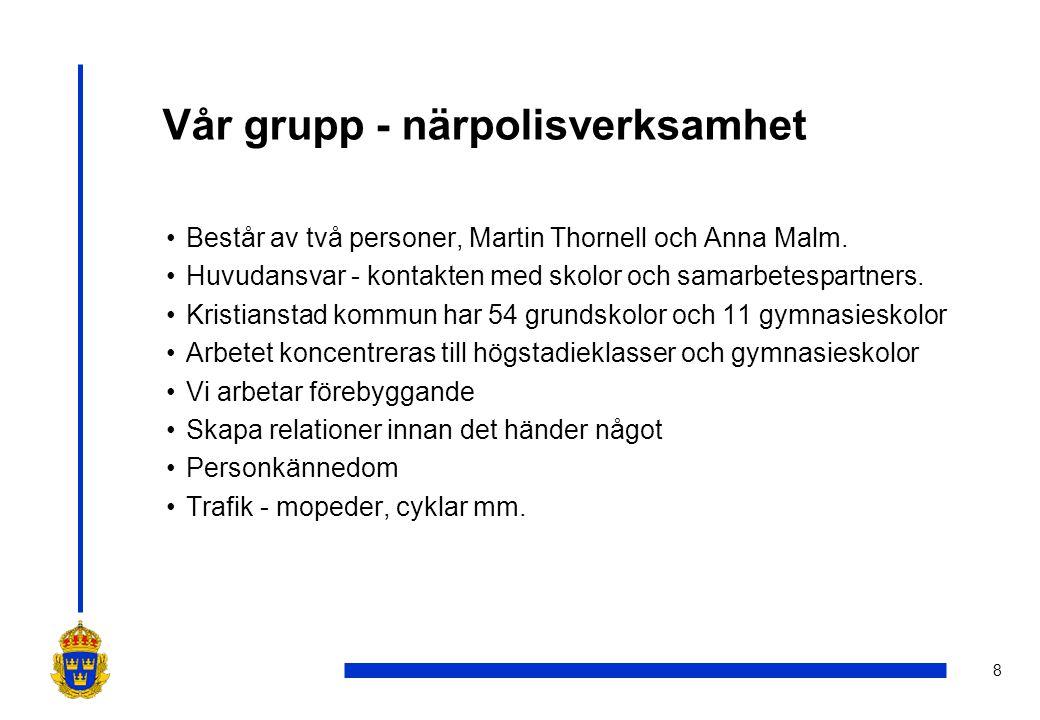 8 Vår grupp - närpolisverksamhet •Består av två personer, Martin Thornell och Anna Malm.
