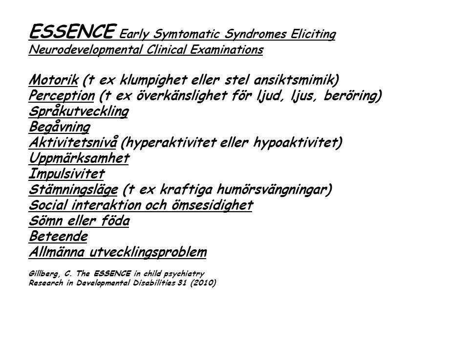 ESSENCE Early Symtomatic Syndromes Eliciting Neurodevelopmental Clinical Examinations Motorik (t ex klumpighet eller stel ansiktsmimik) Perception (t