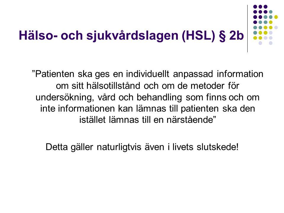 """Hälso- och sjukvårdslagen (HSL) § 2b """"Patienten ska ges en individuellt anpassad information om sitt hälsotillstånd och om de metoder för undersökning"""