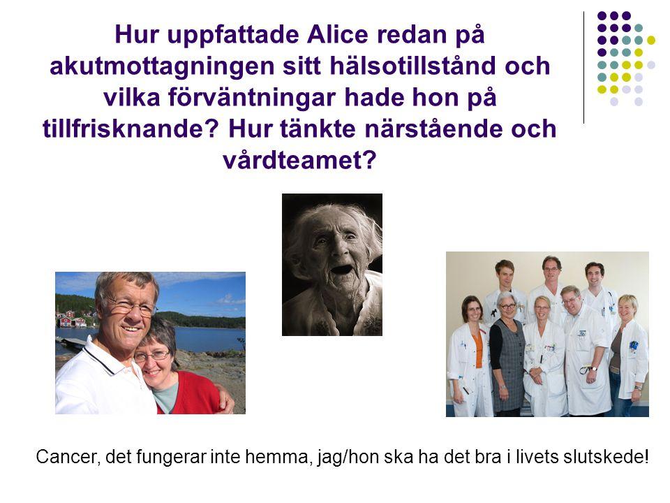 Hur uppfattade Alice redan på akutmottagningen sitt hälsotillstånd och vilka förväntningar hade hon på tillfrisknande? Hur tänkte närstående och vårdt