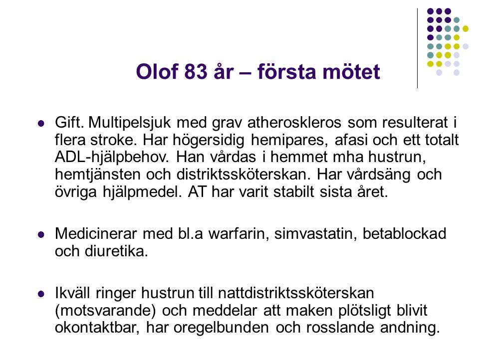 Olof 83 år – första mötet  Gift. Multipelsjuk med grav atheroskleros som resulterat i flera stroke. Har högersidig hemipares, afasi och ett totalt AD