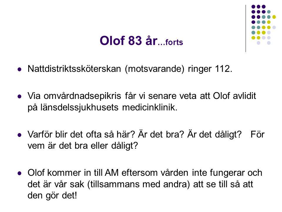 Olof 83 år …forts  Nattdistriktssköterskan (motsvarande) ringer 112.  Via omvårdnadsepikris får vi senare veta att Olof avlidit på länsdelssjukhuset