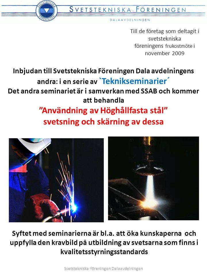 Till de företag som deltagit i svetstekniska föreningens frukostmöte i november 2009 Inbjudan till Svetstekniska Föreningen Dala avdelningens andra: i