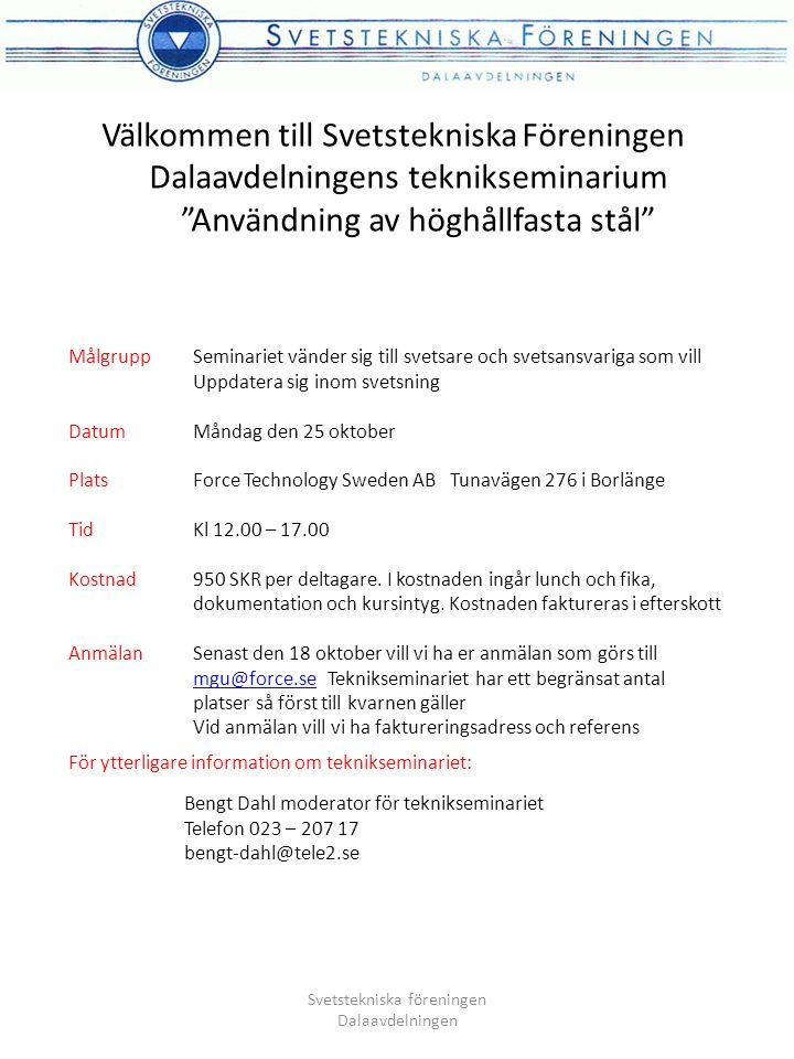 Agenda för teknikseminarium 12.00-13.00 Samling för gemensam lunch 13.00-17.00 Vad är höghållfasta stål Exempel på applikationer för höghållfasta stål Svetsning av höghållfasta stål (Weldox, Hardox och Domex  Svetsrekommendationer  illsatsmaterial  Förhöjd arbetstemperatur  Mekaniska egenskaper i svets Skärning av höghållfasta stål ( Weldox, Hardox och Domex)  Skärrekommendationer  Hur påverkas skärytorna Svetstekniska föreningen Dalaavdelningen