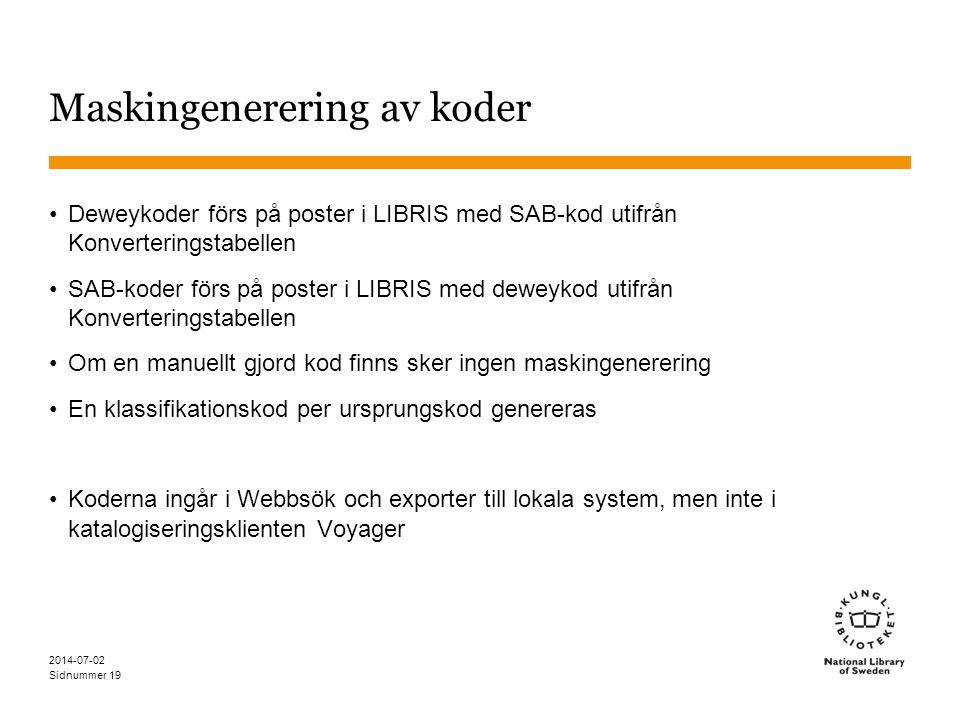 Sidnummer 2014-07-02 19 Maskingenerering av koder •Deweykoder förs på poster i LIBRIS med SAB-kod utifrån Konverteringstabellen •SAB-koder förs på pos