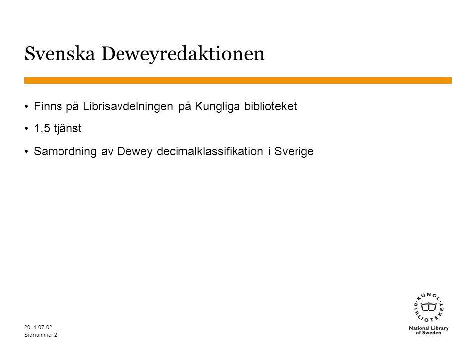 Sidnummer 2014-07-02 2 Svenska Deweyredaktionen •Finns på Librisavdelningen på Kungliga biblioteket •1,5 tjänst •Samordning av Dewey decimalklassifika