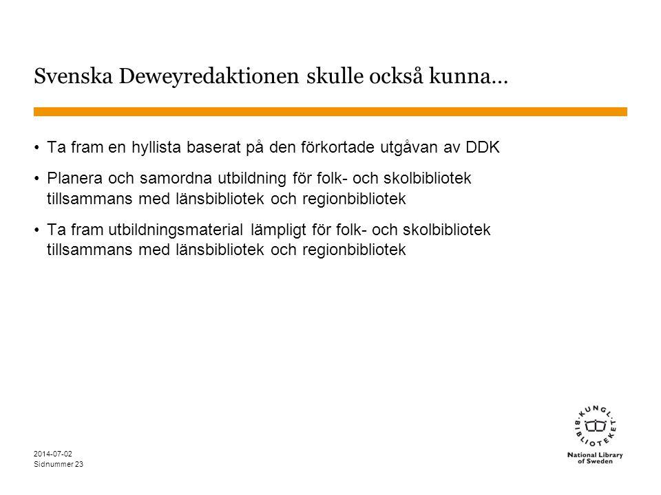 Sidnummer 2014-07-02 23 Svenska Deweyredaktionen skulle också kunna… •Ta fram en hyllista baserat på den förkortade utgåvan av DDK •Planera och samord