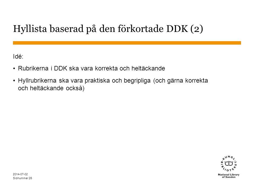 Sidnummer 2014-07-02 26 Hyllista baserad på den förkortade DDK (2) Idé: •Rubrikerna i DDK ska vara korrekta och heltäckande •Hyllrubrikerna ska vara p