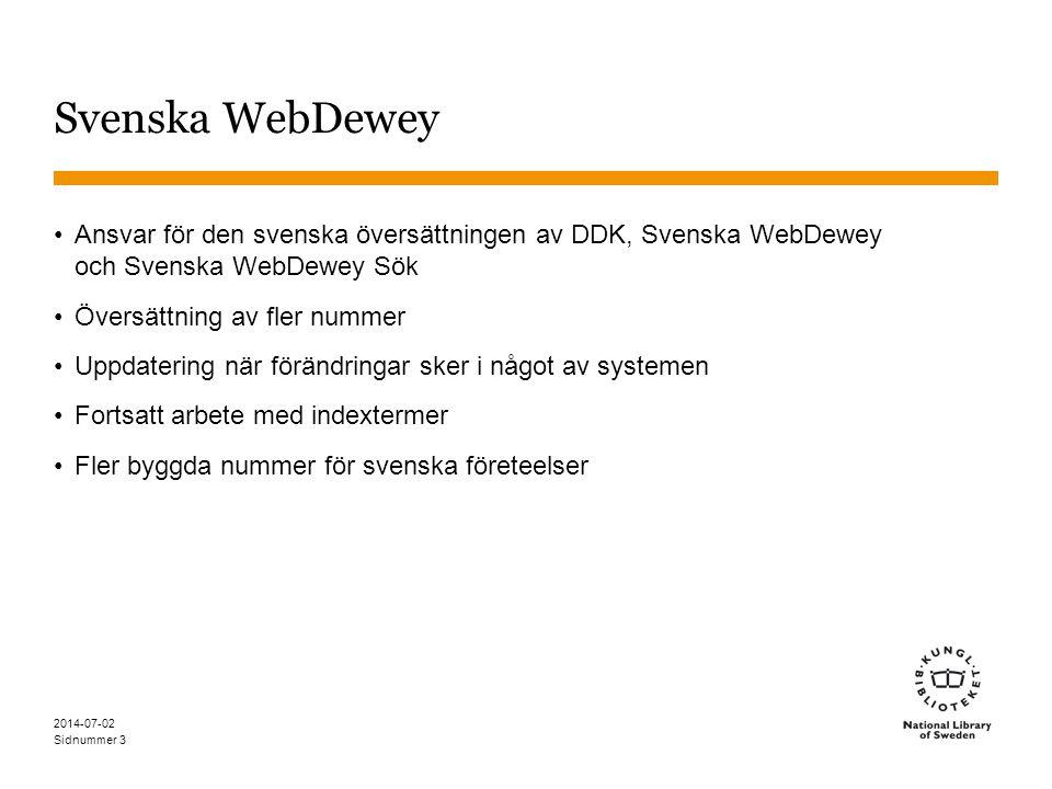 Sidnummer 2014-07-02 3 Svenska WebDewey •Ansvar för den svenska översättningen av DDK, Svenska WebDewey och Svenska WebDewey Sök •Översättning av fler