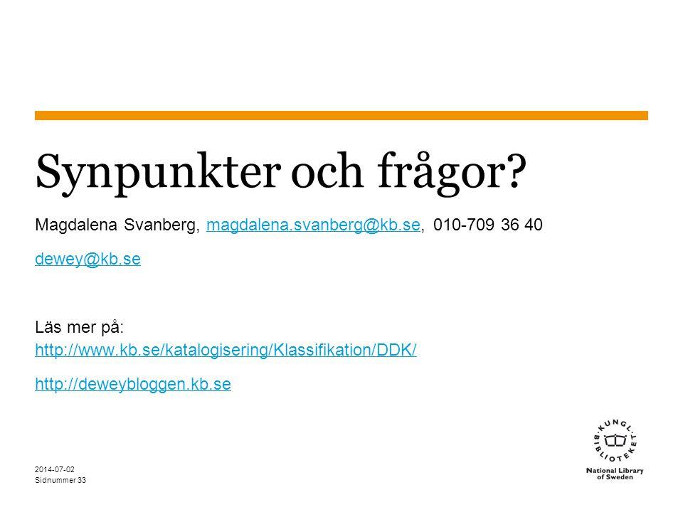 Sidnummer 2014-07-02 33 Synpunkter och frågor? Magdalena Svanberg, magdalena.svanberg@kb.se, 010-709 36 40magdalena.svanberg@kb.se dewey@kb.se Läs mer