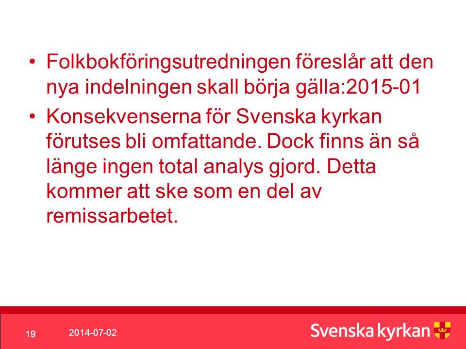 2014-07-02 19 •Folkbokföringsutredningen föreslår att den nya indelningen skall börja gälla:2015-01 •Konsekvenserna för Svenska kyrkan förutses bli omfattande.