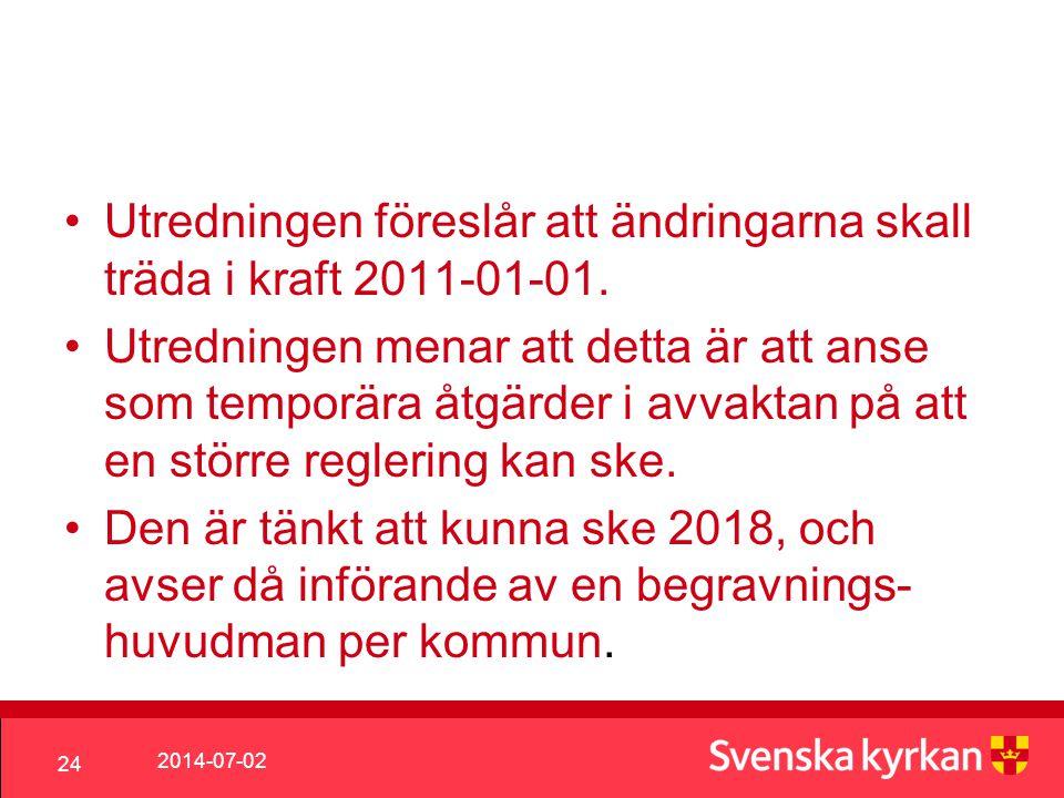 2014-07-02 24 •Utredningen föreslår att ändringarna skall träda i kraft 2011-01-01.