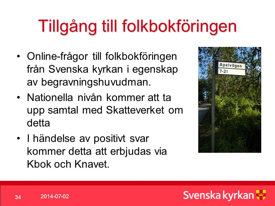 2014-07-02 34 Tillgång till folkbokföringen •Online-frågor till folkbokföringen från Svenska kyrkan i egenskap av begravningshuvudman.