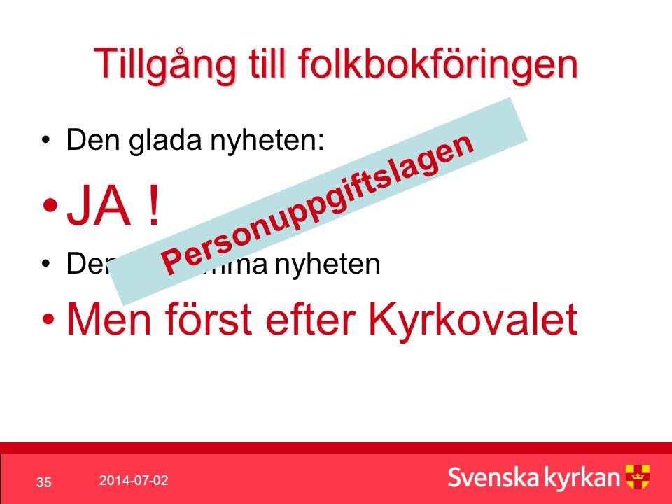 2014-07-02 35 Tillgång till folkbokföringen •Den glada nyheten: •JA .