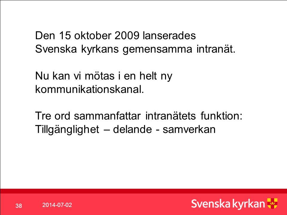 2014-07-02 38 Den 15 oktober 2009 lanserades Svenska kyrkans gemensamma intranät.