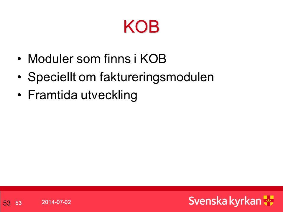 2014-07-02 53 •Moduler som finns i KOB •Speciellt om faktureringsmodulen •Framtida utveckling 53 KOB