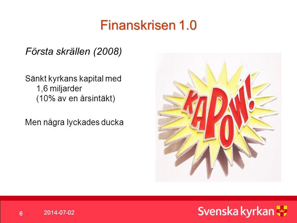 2014-07-02 6 Finanskrisen 1.0 Första skrällen (2008) Sänkt kyrkans kapital med 1,6 miljarder (10% av en årsintäkt) Men några lyckades ducka