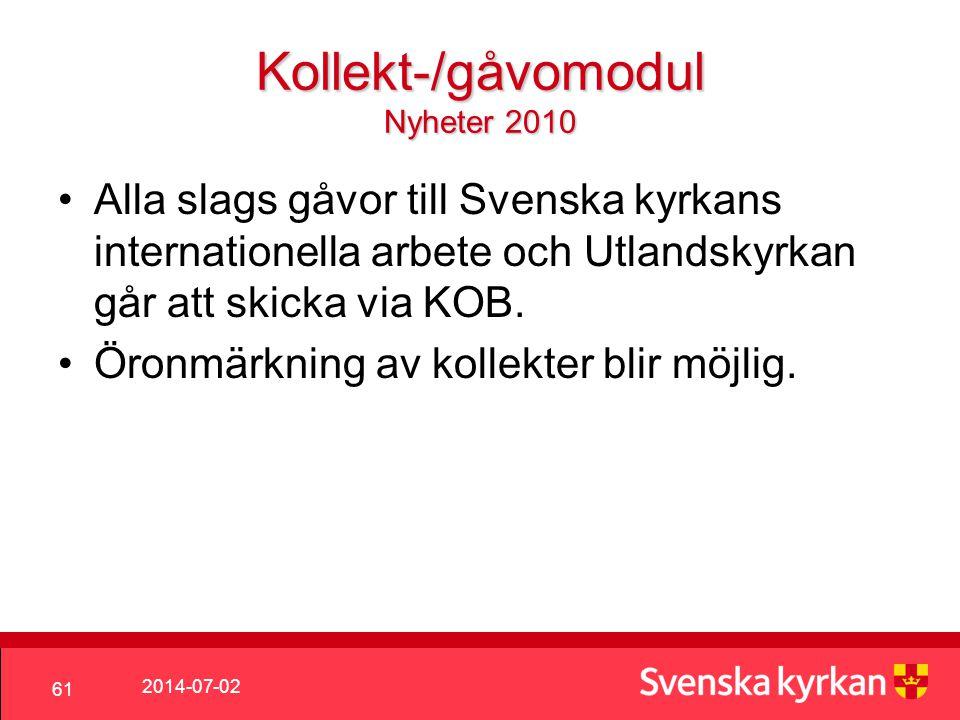 2014-07-02 61 Kollekt-/gåvomodul Nyheter 2010 •Alla slags gåvor till Svenska kyrkans internationella arbete och Utlandskyrkan går att skicka via KOB.