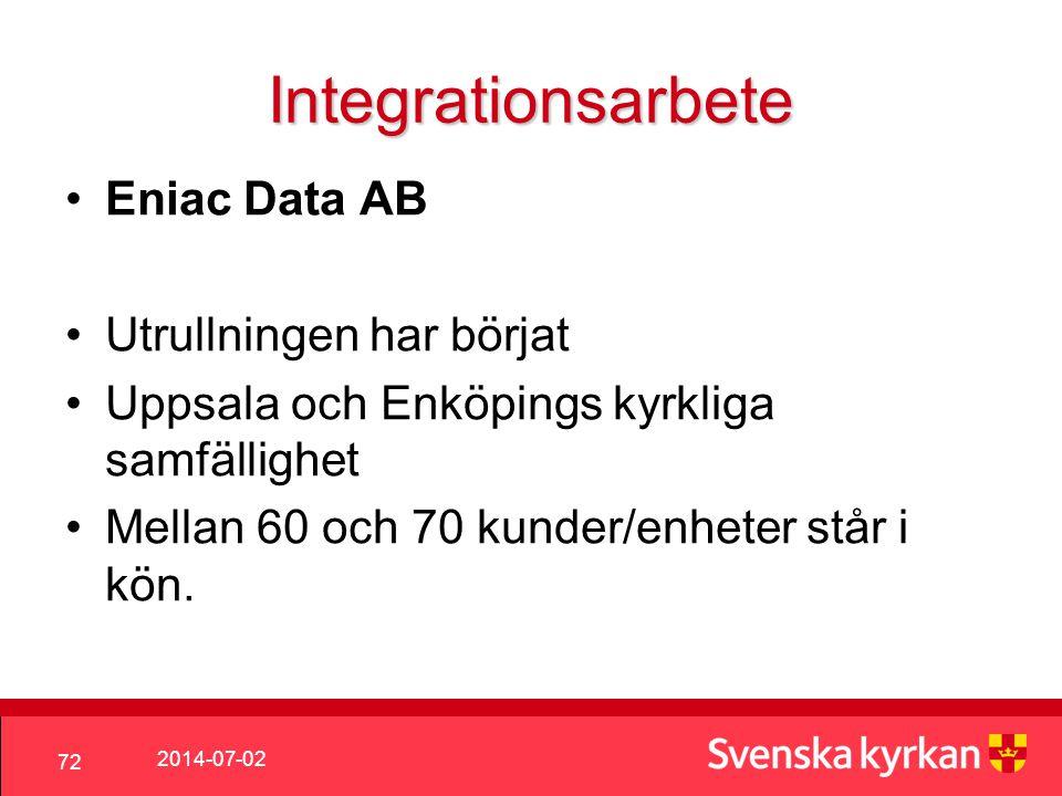 2014-07-02 72 Integrationsarbete •Eniac Data AB •Utrullningen har börjat •Uppsala och Enköpings kyrkliga samfällighet •Mellan 60 och 70 kunder/enheter står i kön.