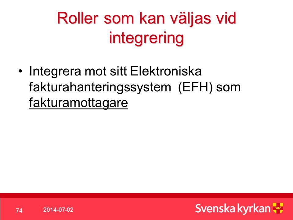 2014-07-02 74 Roller som kan väljas vid integrering •Integrera mot sitt Elektroniska fakturahanteringssystem (EFH) som fakturamottagare