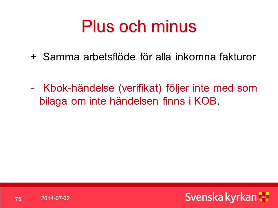 2014-07-02 75 Plus och minus + Samma arbetsflöde för alla inkomna fakturor - Kbok-händelse (verifikat) följer inte med som bilaga om inte händelsen finns i KOB.