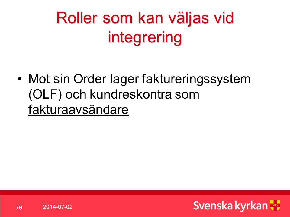 2014-07-02 76 Roller som kan väljas vid integrering •Mot sin Order lager faktureringssystem (OLF) och kundreskontra som fakturaavsändare