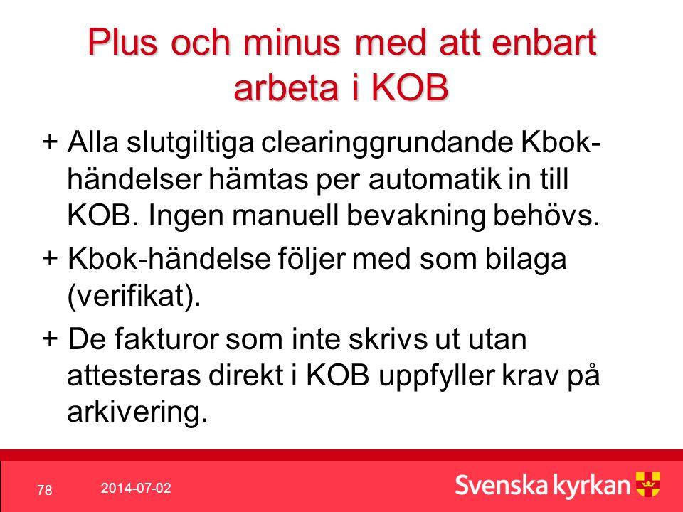 2014-07-02 78 Plus och minus med att enbart arbeta i KOB + Alla slutgiltiga clearinggrundande Kbok- händelser hämtas per automatik in till KOB.