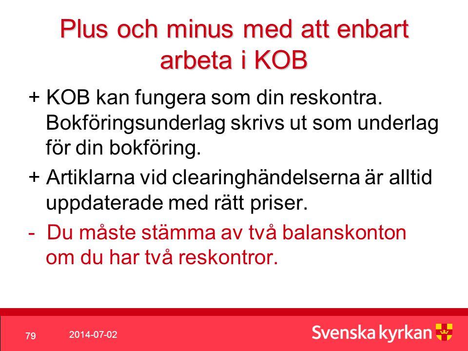 2014-07-02 79 Plus och minus med att enbart arbeta i KOB + KOB kan fungera som din reskontra.