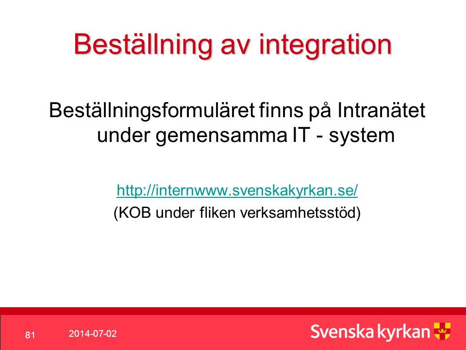 2014-07-02 81 Beställning av integration Beställningsformuläret finns på Intranätet under gemensamma IT - system http://internwww.svenskakyrkan.se/ (KOB under fliken verksamhetsstöd)