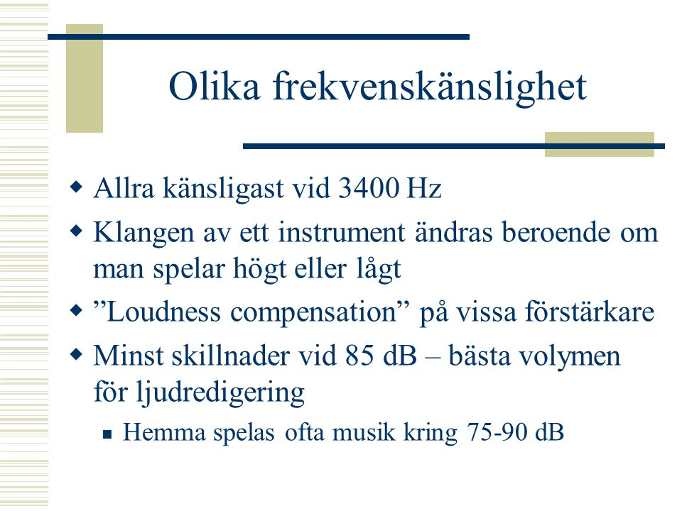 Olika frekvenskänslighet  Phon – den nivå ett ljud med viss frekvens måste ha för att upplevas som nivån för 1000 Hz