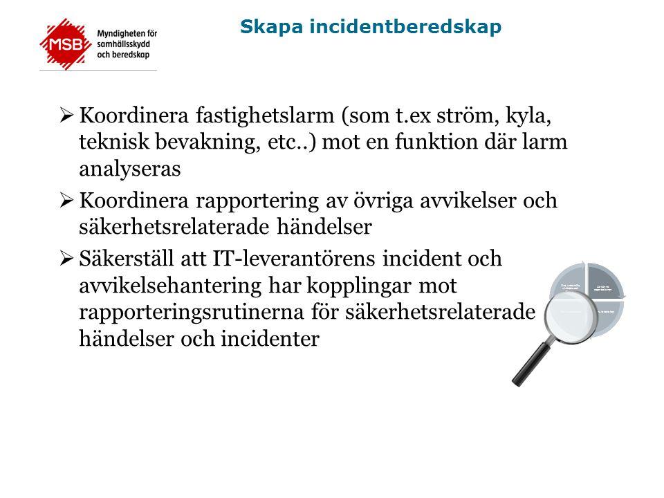 Skapa incidentberedskap  Koordinera fastighetslarm (som t.ex ström, kyla, teknisk bevakning, etc..) mot en funktion där larm analyseras  Koordinera