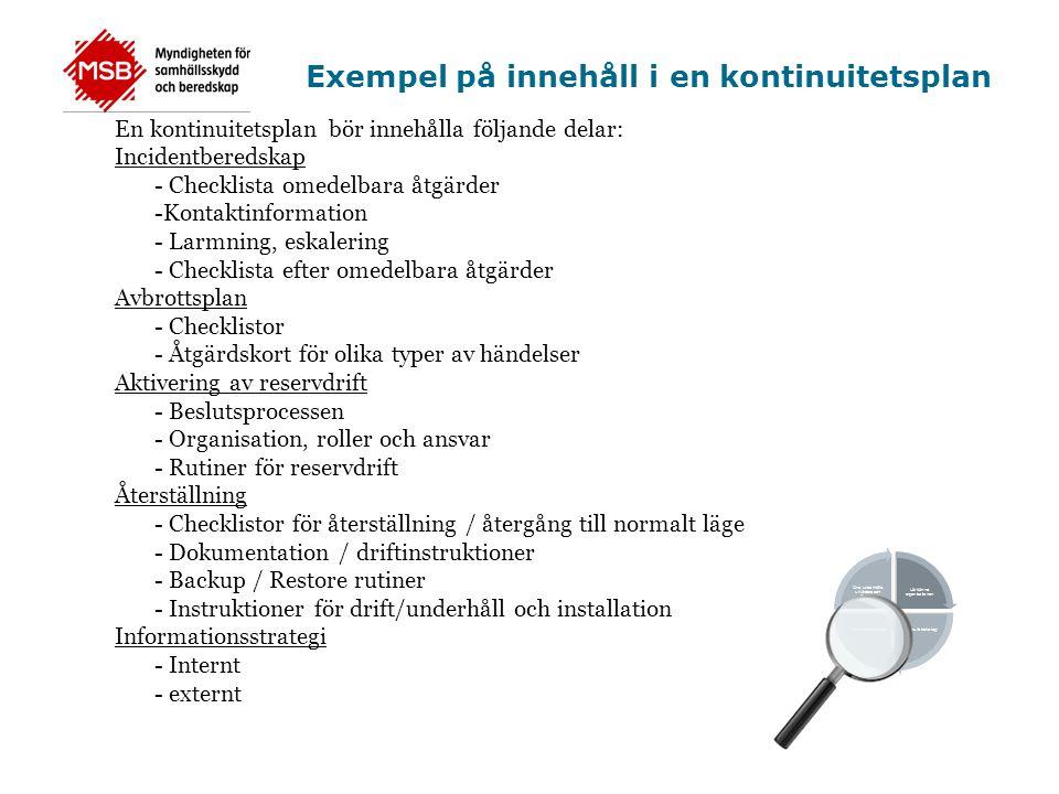 Exempel på innehåll i en kontinuitetsplan En kontinuitetsplan bör innehålla följande delar: Incidentberedskap - Checklista omedelbara åtgärder -Kontak