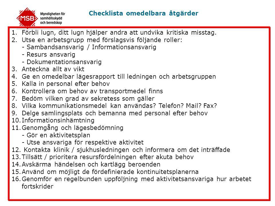 Checklista omedelbara åtgärder 1.Förbli lugn, ditt lugn hjälper andra att undvika kritiska misstag. 2.Utse en arbetsgrupp med förslagsvis följande rol
