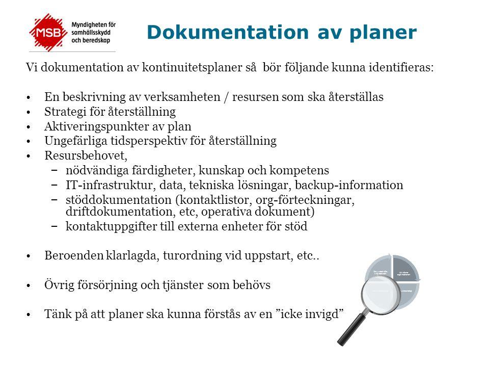 Dokumentation av planer Vi dokumentation av kontinuitetsplaner så bör följande kunna identifieras: •En beskrivning av verksamheten / resursen som ska