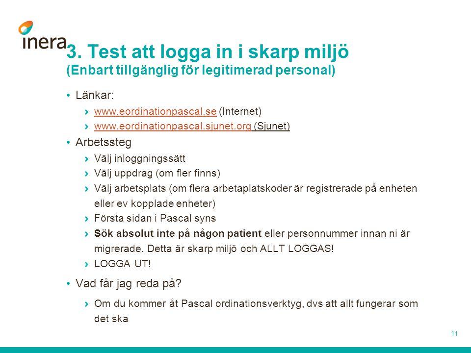 3. Test att logga in i skarp miljö (Enbart tillgänglig för legitimerad personal) •Länkar: www.eordinationpascal.sewww.eordinationpascal.se (Internet)