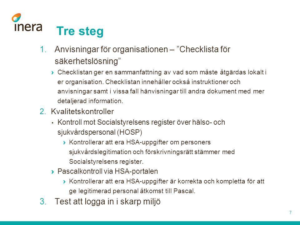 Tre steg 1.Anvisningar för organisationen – Checklista för säkerhetslösning Checklistan ger en sammanfattning av vad som måste åtgärdas lokalt i er organisation.