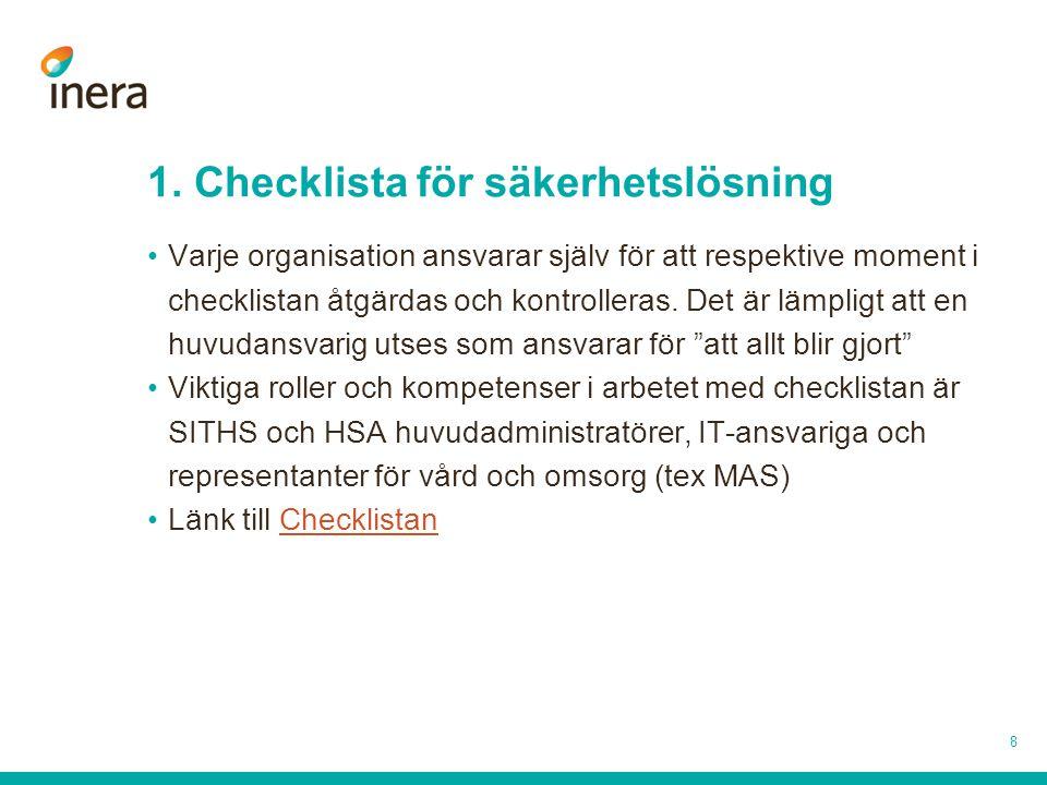1. Checklista för säkerhetslösning •Varje organisation ansvarar själv för att respektive moment i checklistan åtgärdas och kontrolleras. Det är lämpli
