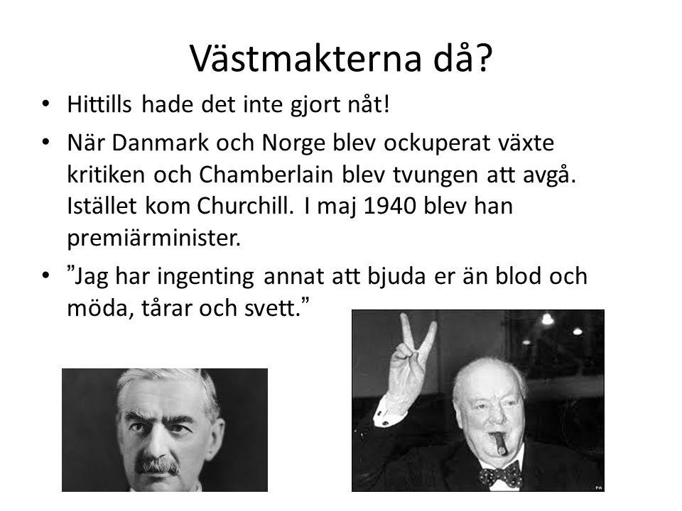 Västmakterna då? • Hittills hade det inte gjort nåt! • När Danmark och Norge blev ockuperat växte kritiken och Chamberlain blev tvungen att avgå. Istä