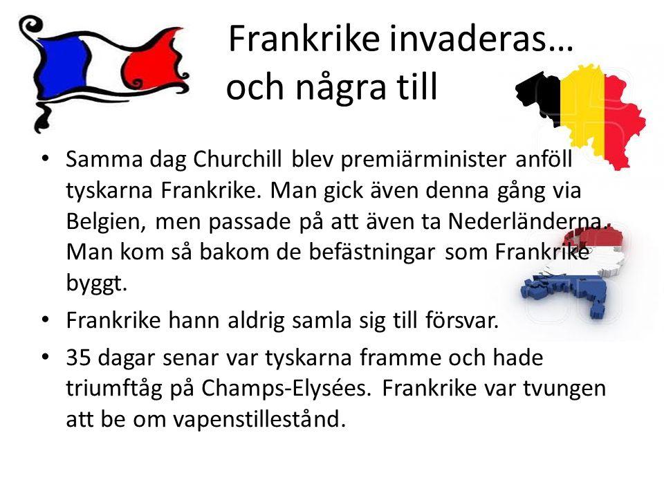Frankrike invaderas… och några till • Samma dag Churchill blev premiärminister anföll tyskarna Frankrike. Man gick även denna gång via Belgien, men pa