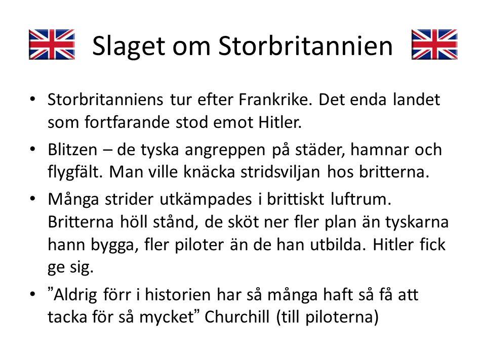 Slaget om Storbritannien • Storbritanniens tur efter Frankrike. Det enda landet som fortfarande stod emot Hitler. • Blitzen – de tyska angreppen på st