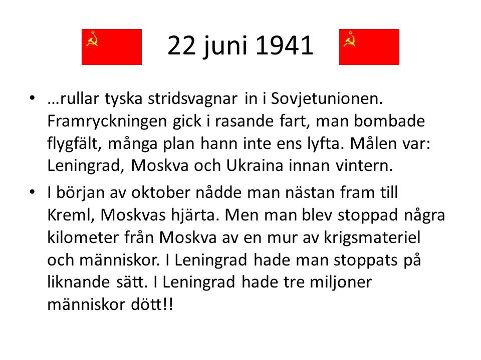 22 juni 1941 • …rullar tyska stridsvagnar in i Sovjetunionen. Framryckningen gick i rasande fart, man bombade flygfält, många plan hann inte ens lyfta