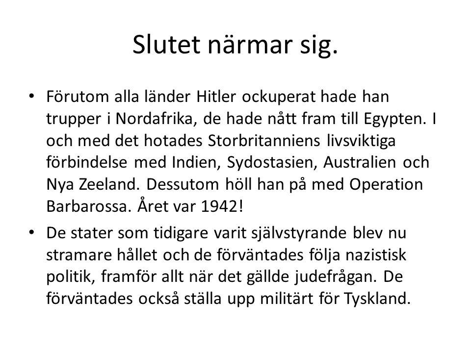 Slutet närmar sig. • Förutom alla länder Hitler ockuperat hade han trupper i Nordafrika, de hade nått fram till Egypten. I och med det hotades Storbri
