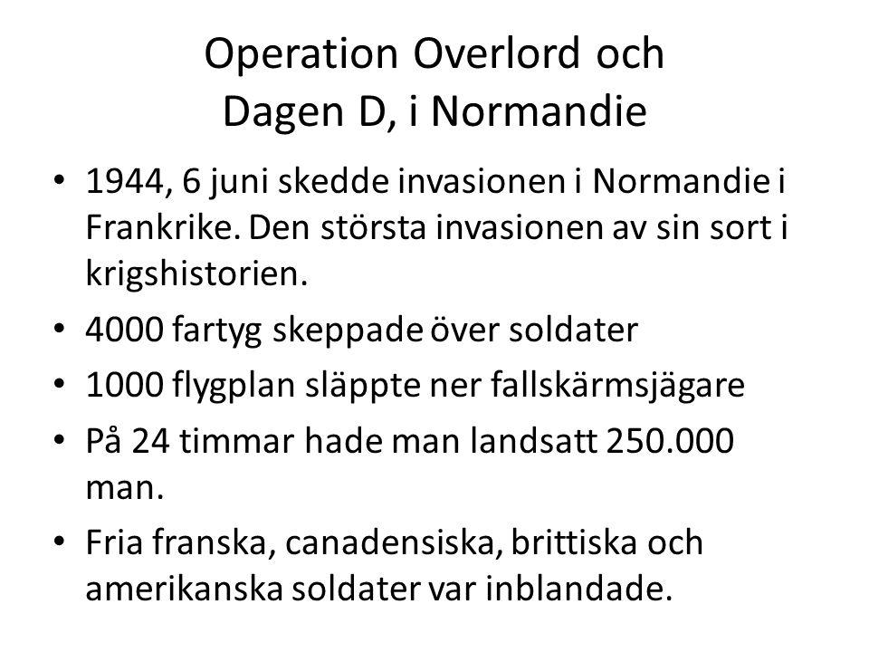 Operation Overlord och Dagen D, i Normandie • 1944, 6 juni skedde invasionen i Normandie i Frankrike. Den största invasionen av sin sort i krigshistor