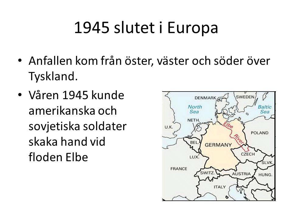 1945 slutet i Europa • Anfallen kom från öster, väster och söder över Tyskland. • Våren 1945 kunde amerikanska och sovjetiska soldater skaka hand vid