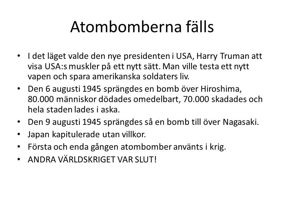 Atombomberna fälls • I det läget valde den nye presidenten i USA, Harry Truman att visa USA:s muskler på ett nytt sätt. Man ville testa ett nytt vapen