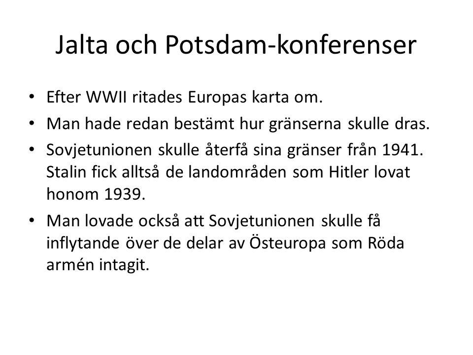 Jalta och Potsdam-konferenser • Efter WWII ritades Europas karta om. • Man hade redan bestämt hur gränserna skulle dras. • Sovjetunionen skulle återfå
