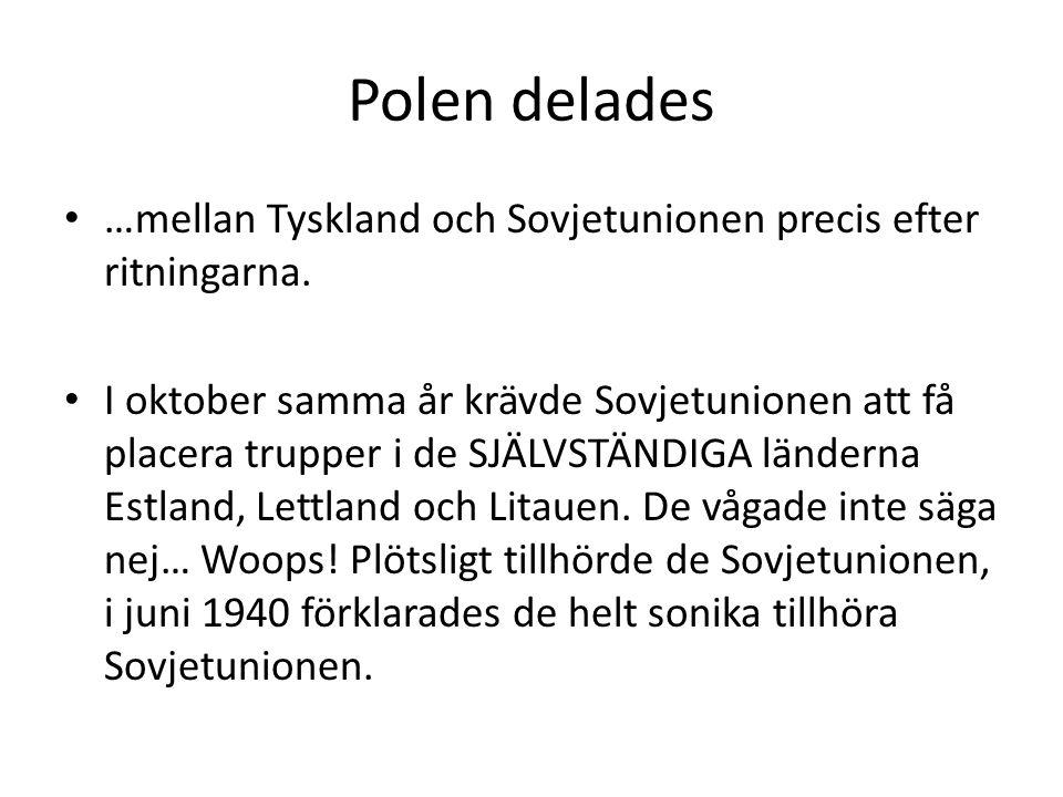 Polen delades • …mellan Tyskland och Sovjetunionen precis efter ritningarna. • I oktober samma år krävde Sovjetunionen att få placera trupper i de SJÄ