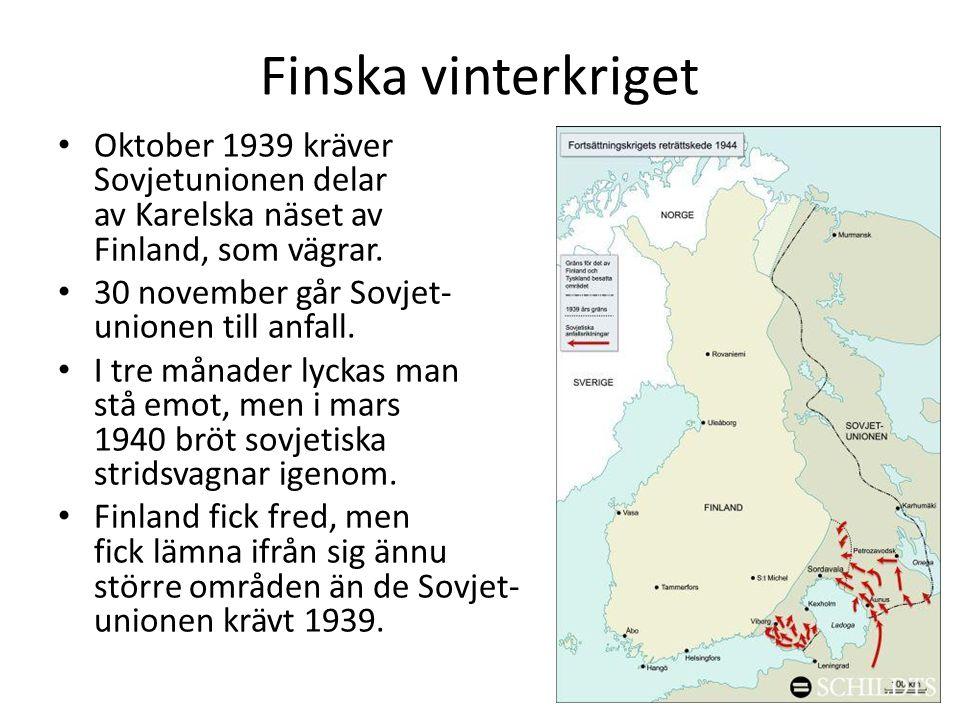Finska vinterkriget • Oktober 1939 kräver Sovjetunionen delar av Karelska näset av Finland, som vägrar. • 30 november går Sovjet- unionen till anfall.