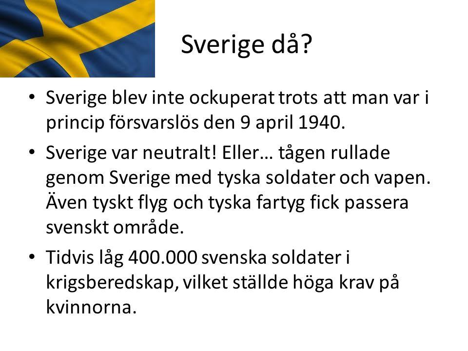 Sverige då? • Sverige blev inte ockuperat trots att man var i princip försvarslös den 9 april 1940. • Sverige var neutralt! Eller… tågen rullade genom