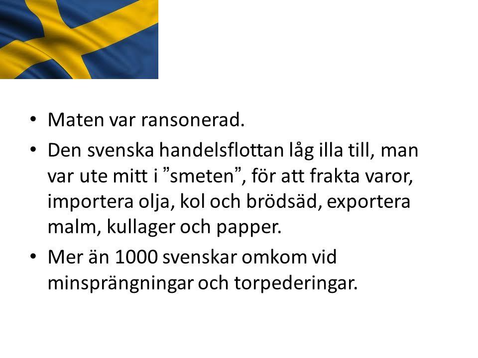 """• Maten var ransonerad. • Den svenska handelsflottan låg illa till, man var ute mitt i """"smeten"""", för att frakta varor, importera olja, kol och brödsäd"""
